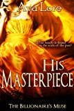 His Masterpiece (The Billionaires Muse, #5) (A BDSM Erotic Romance)