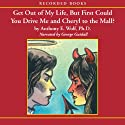 Get Out of My Life, But First Could You Drive Me and Cheryl to the Mall?: A Parent's Guide to the New Teenager Audiobook by Anthony Wolf Narrated by George Guidall