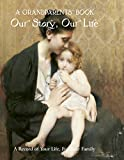 Grandparent's Book: Our Story, Our Life: Our Story, Our Life. A Record of Your Life for Your Family