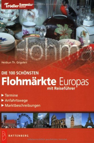 Die 100 schönsten Flohmärkte Europas: Reiseführer,