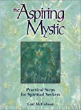 The Aspiring Mystic: Practical Steps for Spiritual Seekers (1580624162) by McColman, Carl