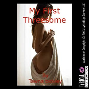 My First Threesome: An Explicit MMF Short | [Tawna Bickley]