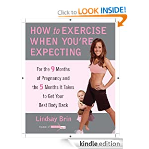 How to Exercise When You're Expecting: For the 9 Months of Pregnancy and the 5 Months It Takes to Get Your Best Body Back
