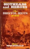 Hotheads and Heroes: Bristol Riots of 1831 (0952700956) by Macdonald, Peter
