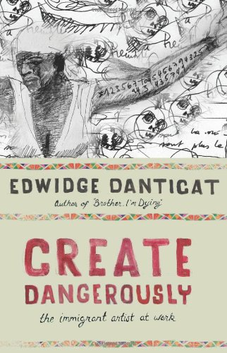 Create Dangerously: The Immigrant Artist at Work (Toni...