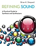 img - for Refining Sound: A Practical Guide to Synthesis and Synthesizers book / textbook / text book