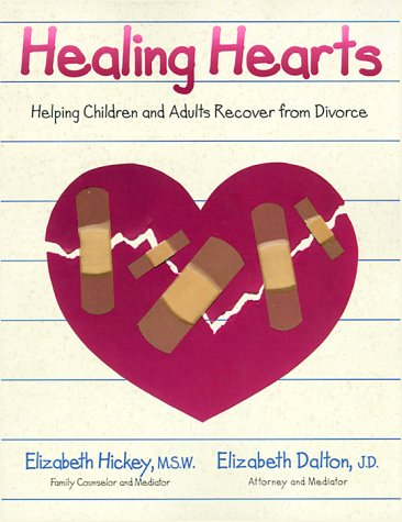 Healing Hearts: Helping Children and Adults Recover from Divorce, Elizabeth Hickey, Elizabeth Dalton
