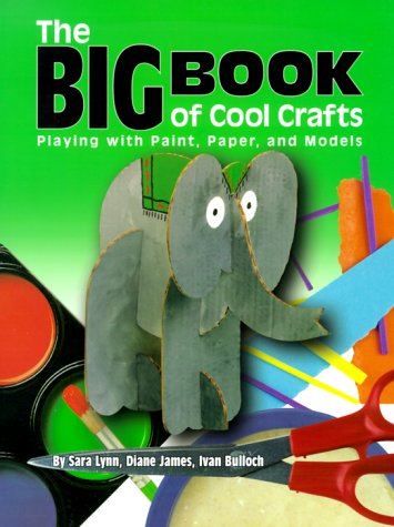 The Big Book of Cool Crafts: Playing with Paper, Paint, and Models (Single Title)