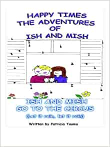 Happy Times: Ish and Mish Go to the Circus: Patricia Touma