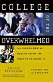 College of the Overwhelmed: The Campus Mental Health Crisis and What to Do About It (0787981141) by Kadison, Richard