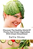 img - for Discover The Healthy World Of Fruits And Green Vegetables With Green Smoothies! book / textbook / text book