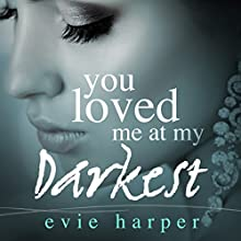 You Loved Me at My Darkest Audiobook by Evie Harper Narrated by Emily C. Michaels, Lorenzo Matthews