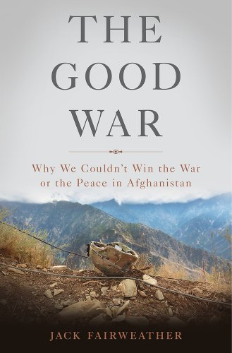 The Good War: Why We Couldn't Win the War or the Peace in Afghanistan (Good Of The War compare prices)