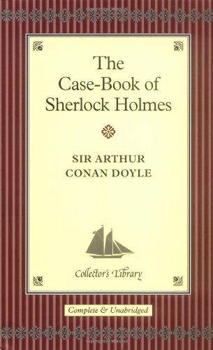 The Casebook of Sherlock Holmes (Collector s Library)