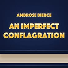 An Imperfect Conflagration (       UNABRIDGED) by Ambrose Bierce Narrated by Anastasia Bertollo