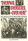 img - for 'Overpaid, Oversexed, and over Here': The American Gi in World War II Britain book / textbook / text book