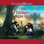 The Spy Catchers of Maple Hill   Megan Frazer Blakemore