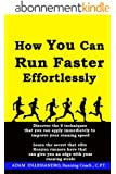 How You Can Run Faster Effortlessly (English Edition)