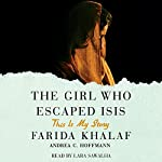 The Girl Who Escaped ISIS: This Is My Story | Farida Khalaf,Andrea C. Hoffmann