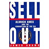 Sellout: Aldrich Ames and the Corruption of the CIA ~ James Adams
