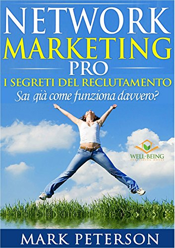 Network Marketing Pro I Segreti del Reclutamento Sai già come funziona davvero Network Marketing di Successo PDF