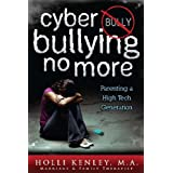 Cyber Bullying No More: Parenting A High Tech Generation (Growing with Love) ~ Holli Kenley