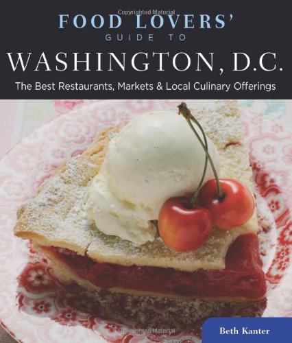 Food Lovers' Guide to® Washington, D.C.: The Best Restaurants, Markets & Local Culinary Offerings (Food Lovers' Ser