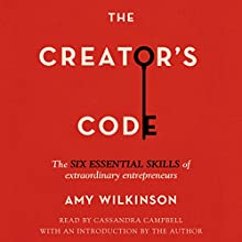 The Creator's Code: The Six Essential Skills of Extraordinary Entrepreneurs (       UNABRIDGED) by Amy Wilkinson, Amy Wilkinson (introduction) Narrated by Cassandra Campbell