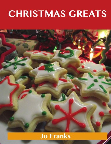 Christmas Greats: Delicious Christmas Recipes, The Top 67 Christmas Recipes