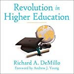 Revolution in Higher Education: How a Small Band of Innovators Will Make College Accessible and Affordable | Richard A. DeMillo