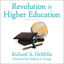Revolution in Higher Education: How a Small Band of Innovators Will Make College Accessible and Affordable (       UNABRIDGED) by Richard A. DeMillo Narrated by Joe Barrett