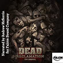 Dead: Reclamation: Dead, Book 10 (       UNABRIDGED) by T. W. Brown Narrated by Andrew McFerrin