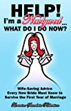 img - for Help! I'm a Newlywed...What Do I Do Now?: Wife-saving Advice Every New Bride Must Know to Survive the First Year of Marriage by Lorraine Sanabria Robertson (2008-07-01) book / textbook / text book