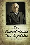 Yo, Manuel Azaña: Tomo la palabra