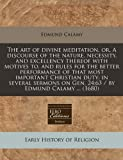img - for The art of divine meditation, or, A discourse of the nature, necessity, and excellency thereof with motives to, and rules for the better performance ... on Gen. 24:63 / by Edmund Calamy ... (1680) book / textbook / text book