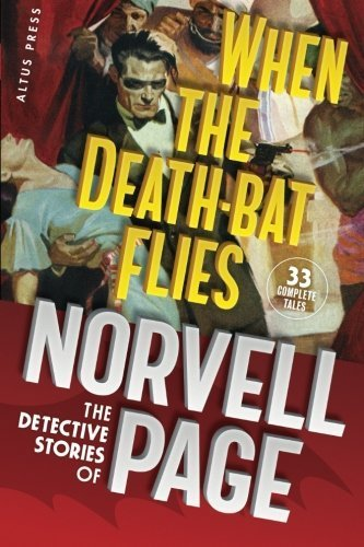 When the Death-Bat Flies: The Detective Stories of Norvell Page by Norvell W. Page (2010-11-09)