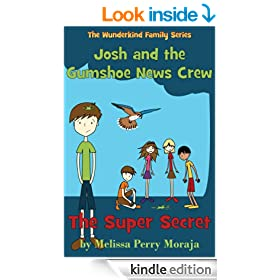 The Super Secret: Josh and the Gumshoe News Crew (The Wunderkind Family)