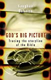 Gods Big Picture: Tracing the Storyline of the Bible