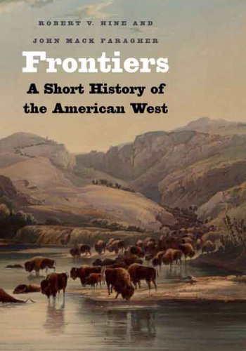 frontiers-a-short-history-of-the-american-west-the-lamar-series-in-western-history