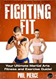 Fighting Fit: Your Ultimate Martial Arts Fitness and Exercise Guide! (Karate, TaeKwondo, Kung Fu, MMA etc) (Fitness made Simple by Phil Pierce Book 3)