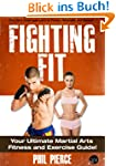 Fighting Fit: Your Ultimate Martial A...