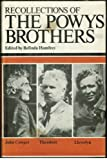 Recollections of the Powys Brothers: Llewelyn, Theodore and John Cowper