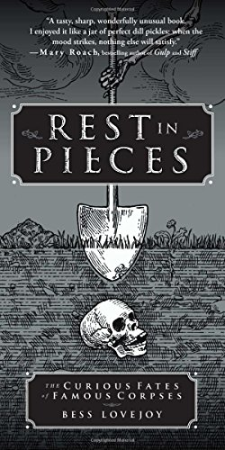 Rest in Pieces: The Curious Fates of Famous Corpses PDF