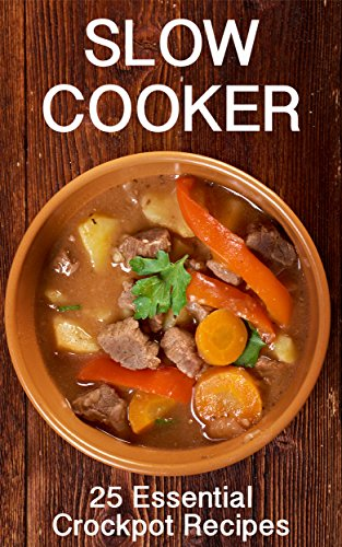 Slow Cooker: 25 Essential Crockpot Recipes (Gluten-Free, Vegetarian, and Paleo Recipes Included) by Sarah L