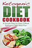 Ketogenic Diet Cookbook: A Simple Step by Step 2 Week Ketogenic Diet Meal Plan (Keto clarity, ketogenic Diet, ketogenic diet for beginners, low carb, meal ... weight loss, cookbook, coconut diet Book 1)