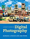 Short Course in Digital Photography, A Plus NEW MyArtsLab with eText -- Access Card Package (2nd Edition) (0205207863) by London, Barbara