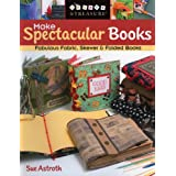 "Make Spectacular Books: Fabulous Fabric Skewer and Folded Books (Create & Treasure (C&T Publishing))von ""Sue Astroth"""