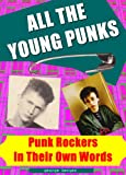 All The Young Punks - Punk Rockers In Their Own Words