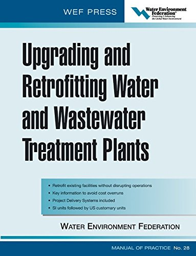 Upgrading and Retrofitting Water and Wastewater Treatment Plants: WEF Manual of Practice No. 28