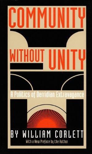 Community Without Unity: A Politics of Derridian Extravagance (Post-Contemporary Interventions), by William Corlett